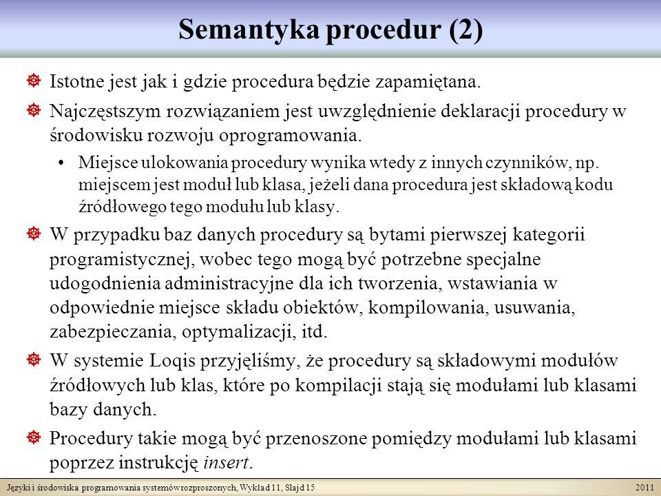 Języki i środowiska programowania systemów rozproszonych, Wykład 11, Slajd 15 2011 Semantyka procedur (2) Istotne jest jak i gdzie procedura będzie zapamiętana.
