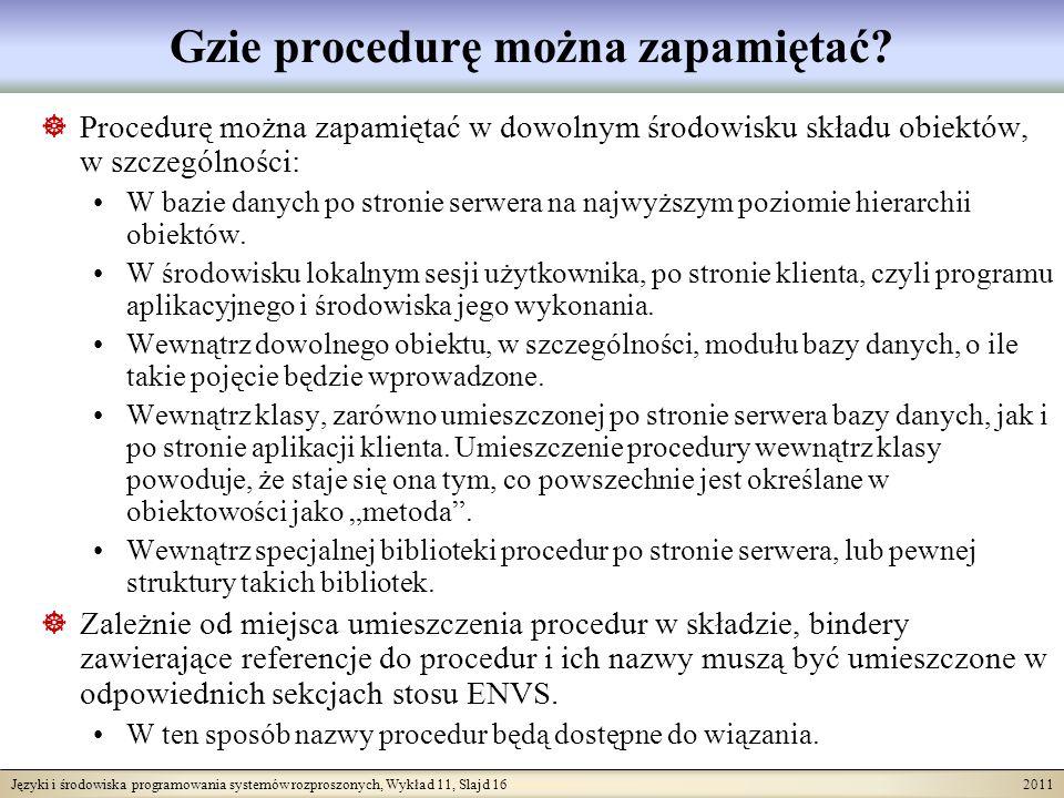 Języki i środowiska programowania systemów rozproszonych, Wykład 11, Slajd 16 2011 Gzie procedurę można zapamiętać.