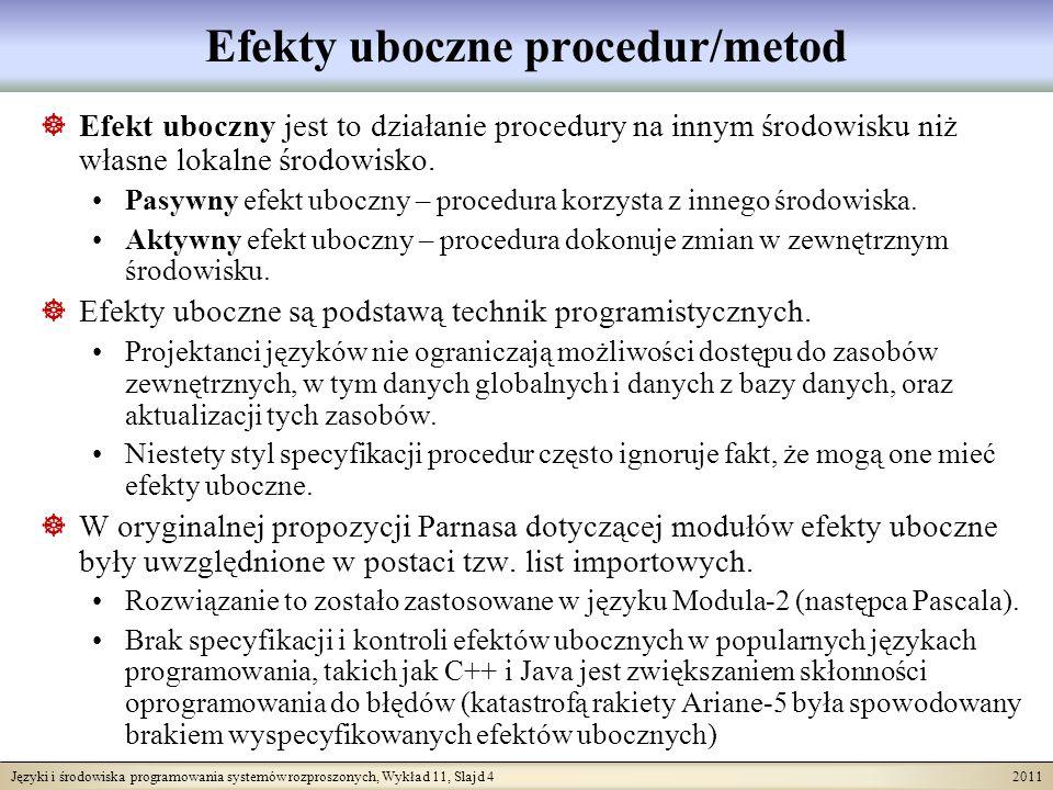 Języki i środowiska programowania systemów rozproszonych, Wykład 11, Slajd 5 2011 Procedury/metody rekurencyjne Procedury/metody mogą być rekurencyjne, co implikuje konieczność stosowania dyscypliny w zakresie komunikowania parametrów oraz mechanizmu kontrolującego zakresy obowiązywania nazw użytych w ciałach procedur oraz wiązania tych nazw.