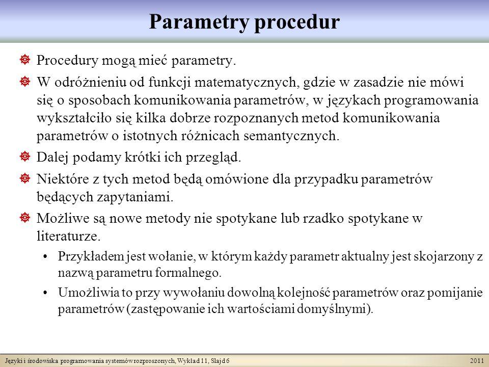Języki i środowiska programowania systemów rozproszonych, Wykład 11, Slajd 17 2011 Semantyka wywołania procedur (1) Najpierw wiąże się jej nazwę występującą w zapytaniu/programie na stosie ENVS.