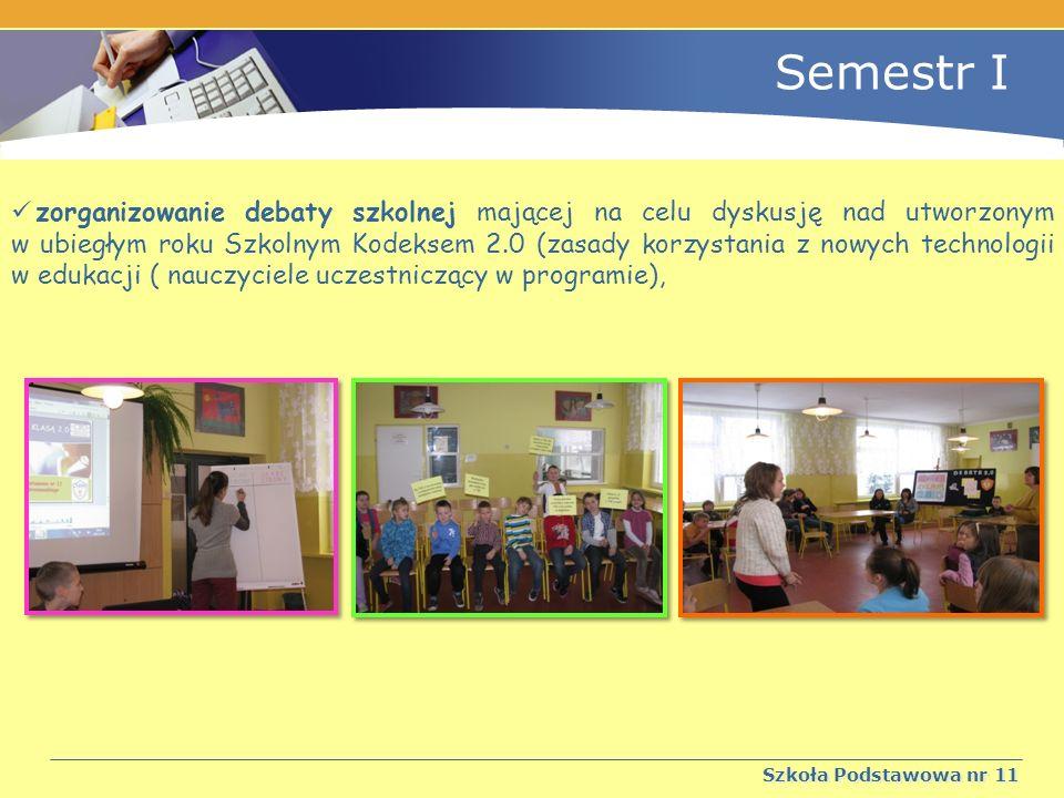 Semestr I Szkoła Podstawowa nr 11 zorganizowanie debaty szkolnej mającej na celu dyskusję nad utworzonym w ubiegłym roku Szkolnym Kodeksem 2.0 (zasady korzystania z nowych technologii w edukacji ( nauczyciele uczestniczący w programie),