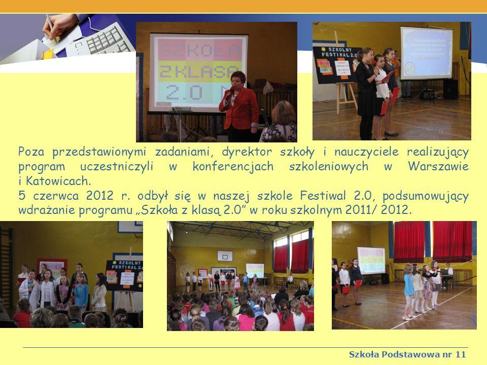 Szkoła Podstawowa nr 11 Poza przedstawionymi zadaniami, dyrektor szkoły i nauczyciele realizujący program uczestniczyli w konferencjach szkoleniowych w Warszawie i Katowicach.