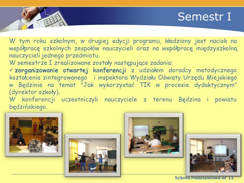 Semestr I Szkoła Podstawowa nr 11 W tym roku szkolnym, w drugiej edycji programu, kładziony jest nacisk na współpracę szkolnych zespołów nauczycieli oraz na współpracę międzyszkolną nauczycieli jednego przedmiotu.