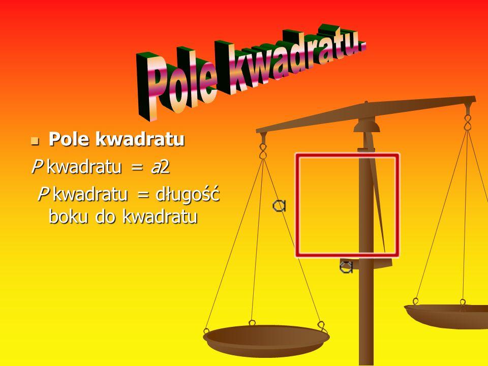 Pole kwadratu Pole kwadratu P kwadratu = a2 P kwadratu = długość boku do kwadratu P kwadratu = długość boku do kwadratu