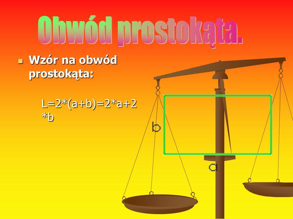 Wzór na obwód prostokąta: Wzór na obwód prostokąta: L=2*(a+b)=2*a+2 *b L=2*(a+b)=2*a+2 *b