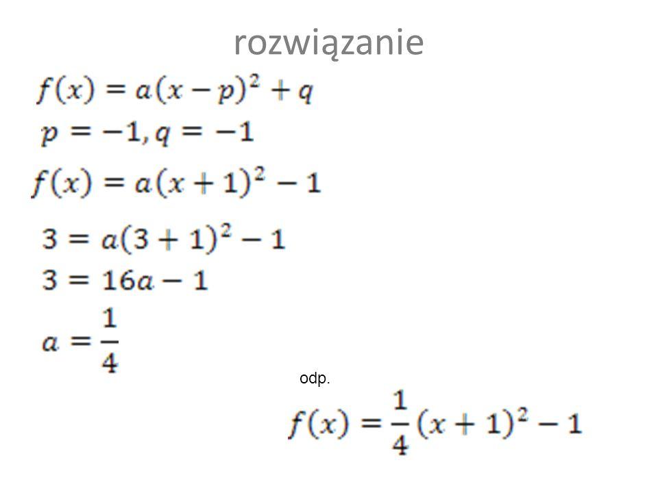Podaj wzór funkcji, której wykresem jest parabola o wierzchołku W=(-1,-1) przechodząca przez punkt P = (3,3) y = ¼ (x+1) 2 -1 y= ¼ (x-1) 2 -1 y = (x+3