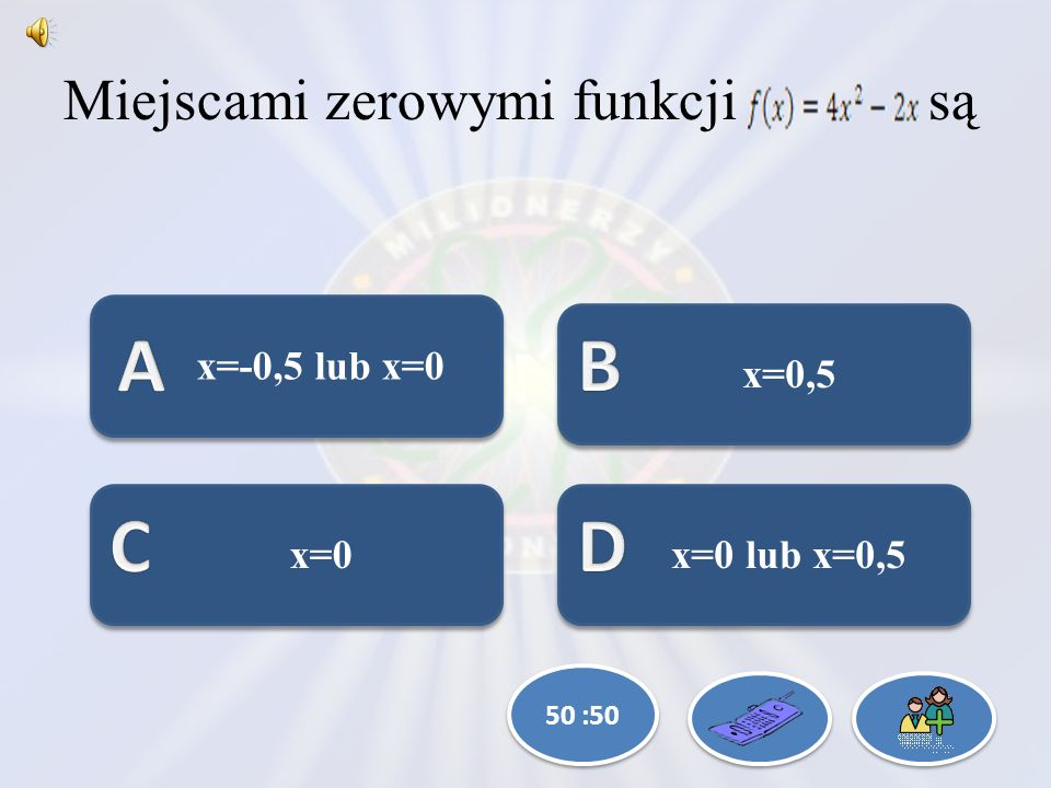 Który wzór nie pasuje do pozostałych? f(x) = a(x - x 1 )(x - x 2 ) f(x) = ax + b f(x) = a(x - p) 2 + q f(x) = ax 2 + bx + c 50 :50