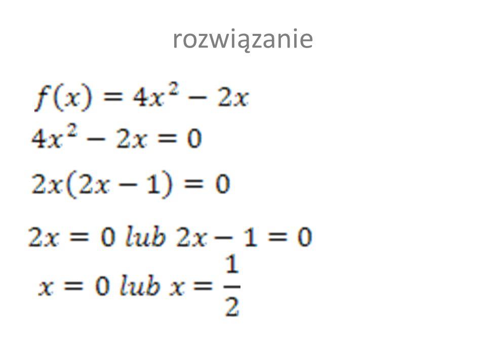 Miejscami zerowymi funkcji są x=0 lub x=0,5 x=0 x=0,5 x=-0,5 lub x=0 50 :50