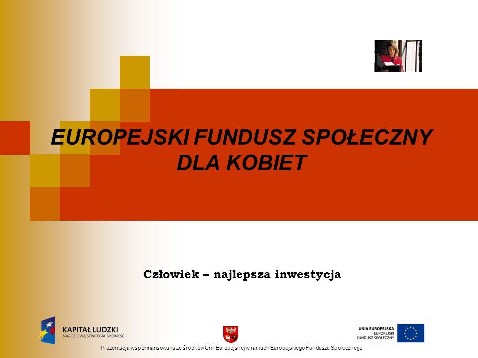 Informacje ogólne Europejski Fundusz Społeczny, to jeden z funduszy Unii Europejskiej, który finansuje działania państw unijnych w zakresie przeciwdziałania bezrobociu i rozwoju zasobów Program Operacyjny Kapitał Ludzki, realizowany w latach 2007-2013, jest największym programem w historii Unii Europejskiej finansowanym ze środków Europejskiego Funduszu Społecznego.