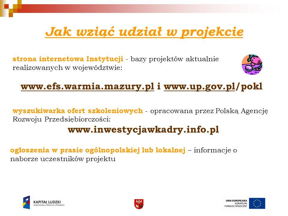 Jak wziąć udział w projekcie strona internetowa Instytucji - bazy projektów aktualnie realizowanych w województwie: www.efs.warmia.mazury.plwww.efs.wa