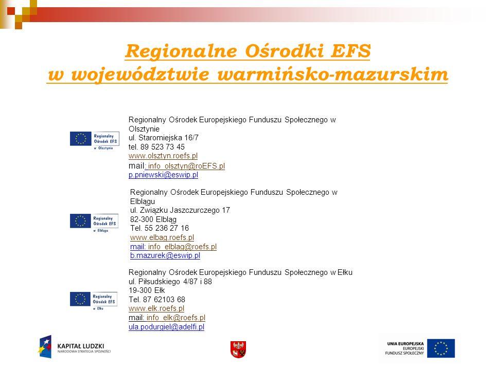 Regionalny Ośrodek Europejskiego Funduszu Społecznego w Olsztynie ul. Staromiejska 16/7 tel. 89 523 73 45 www.olsztyn.roefs.pl mail : info_olsztyn@roE