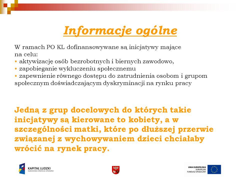Informacje ogólne W ramach PO KL dofinansowywane są inicjatywy mające na celu: aktywizację osób bezrobotnych i biernych zawodowo, zapobieganie wyklucz
