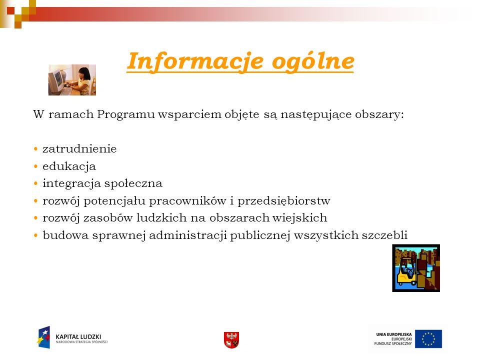 Informacje ogólne W ramach Programu wsparciem objęte są następujące obszary: zatrudnienie edukacja integracja społeczna rozwój potencjału pracowników