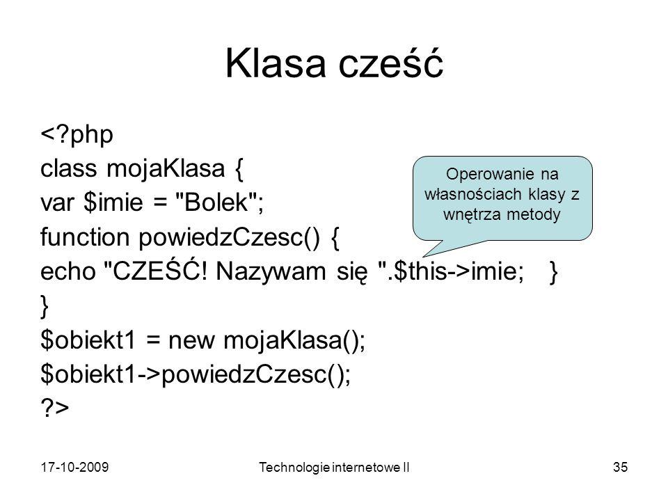 17-10-2009Technologie internetowe II35 Klasa cześć <?php class mojaKlasa { var $imie =