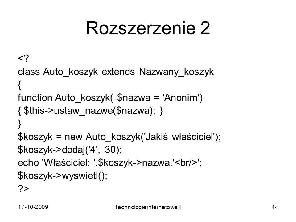 17-10-2009Technologie internetowe II44 Rozszerzenie 2 <? class Auto_koszyk extends Nazwany_koszyk { function Auto_koszyk( $nazwa = 'Anonim') { $this->