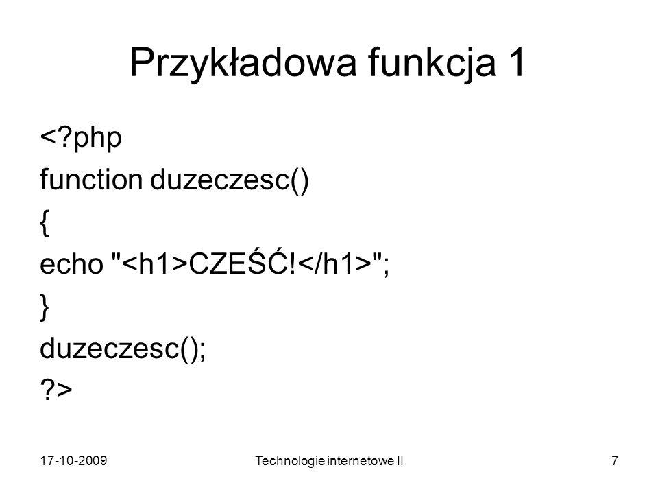 17-10-2009Technologie internetowe II8 Opis funkcji Przykładowa funkcja służy do obliczania sumy dwóch wyrażeń podawanych jako parametry (kolejne parametry oddziela się przecinkiem).