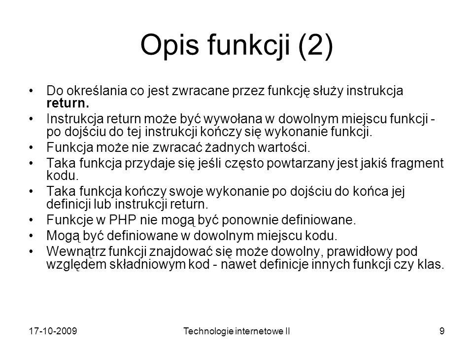 17-10-2009Technologie internetowe II9 Opis funkcji (2) Do określania co jest zwracane przez funkcję służy instrukcja return. Instrukcja return może by