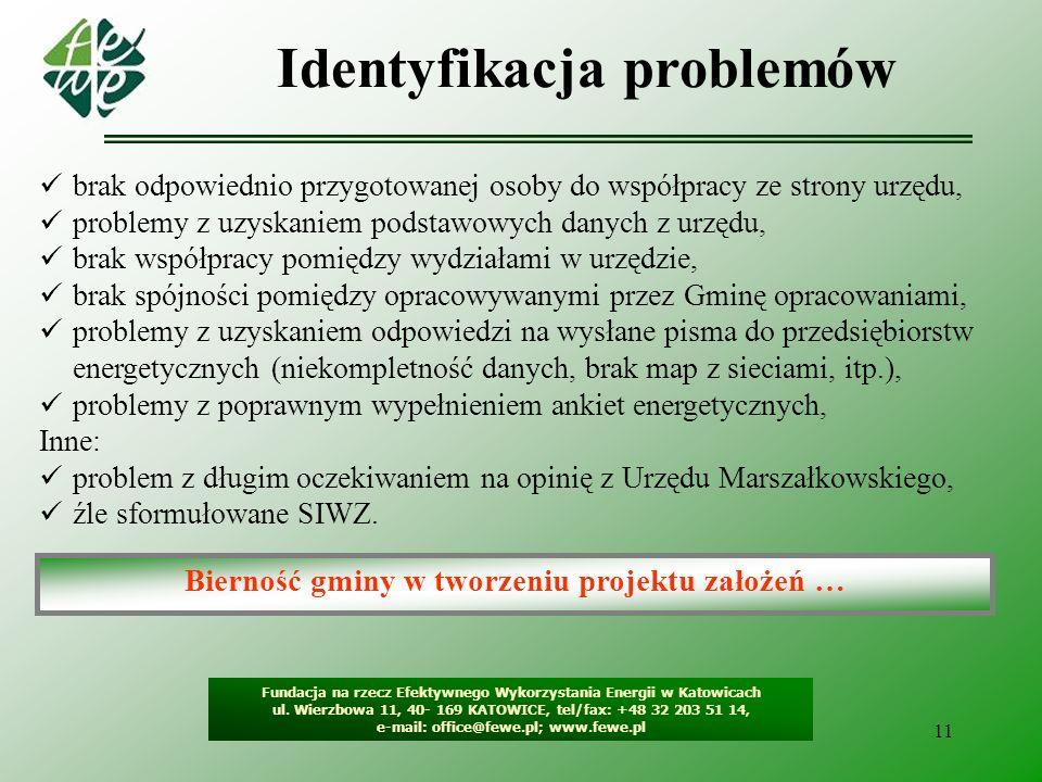 11 Identyfikacja problemów Fundacja na rzecz Efektywnego Wykorzystania Energii w Katowicach ul. Wierzbowa 11, 40- 169 KATOWICE, tel/fax: +48 32 203 51