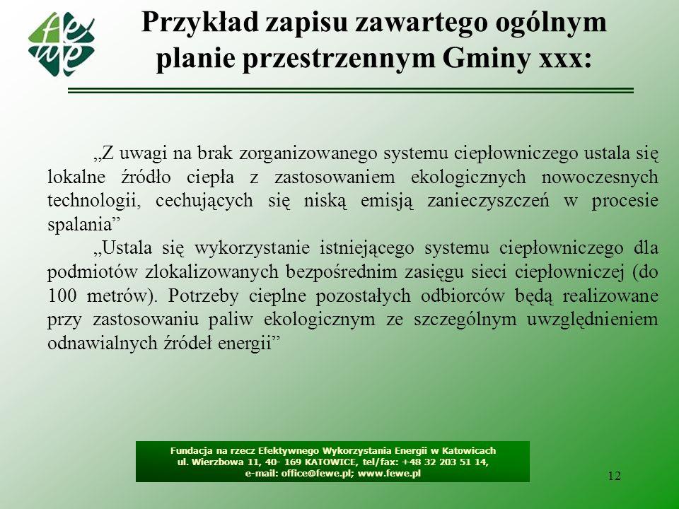 12 Przykład zapisu zawartego ogólnym planie przestrzennym Gminy xxx: Fundacja na rzecz Efektywnego Wykorzystania Energii w Katowicach ul. Wierzbowa 11
