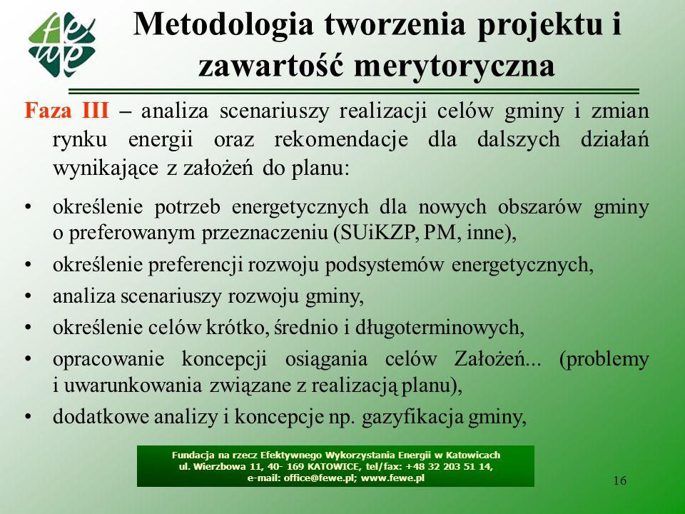 16 Metodologia tworzenia projektu i zawartość merytoryczna Fundacja na rzecz Efektywnego Wykorzystania Energii w Katowicach ul. Wierzbowa 11, 40- 169