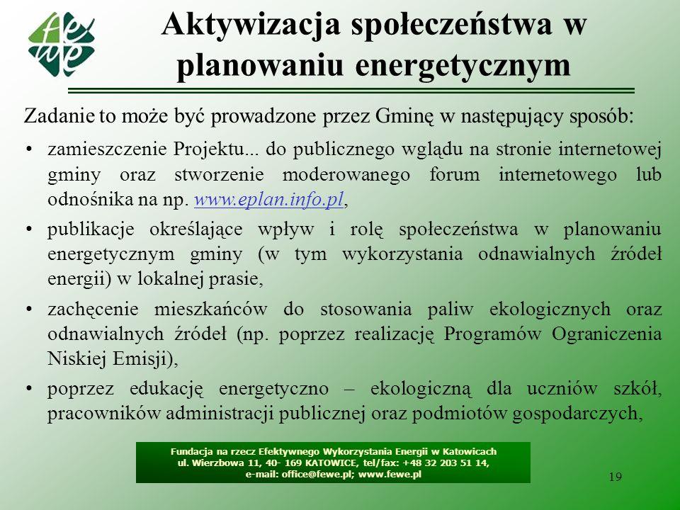 19 Aktywizacja społeczeństwa w planowaniu energetycznym Fundacja na rzecz Efektywnego Wykorzystania Energii w Katowicach ul. Wierzbowa 11, 40- 169 KAT