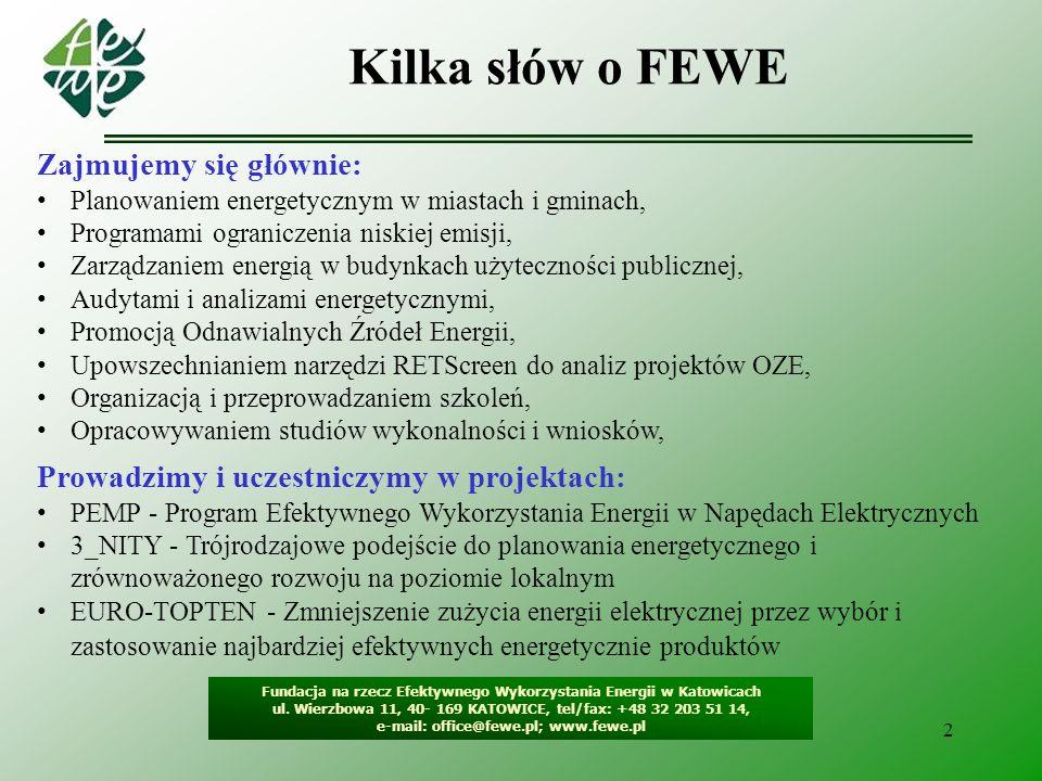 2 Kilka słów o FEWE Fundacja na rzecz Efektywnego Wykorzystania Energii w Katowicach ul. Wierzbowa 11, 40- 169 KATOWICE, tel/fax: +48 32 203 51 14, e-