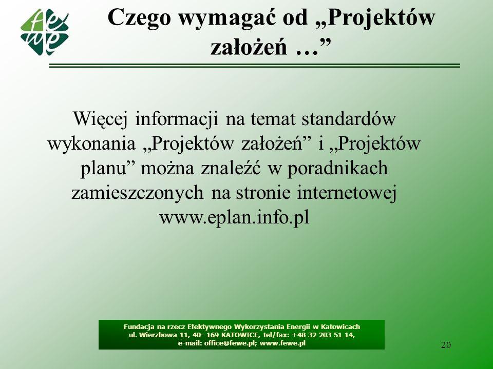 20 Czego wymagać od Projektów założeń … Fundacja na rzecz Efektywnego Wykorzystania Energii w Katowicach ul. Wierzbowa 11, 40- 169 KATOWICE, tel/fax: