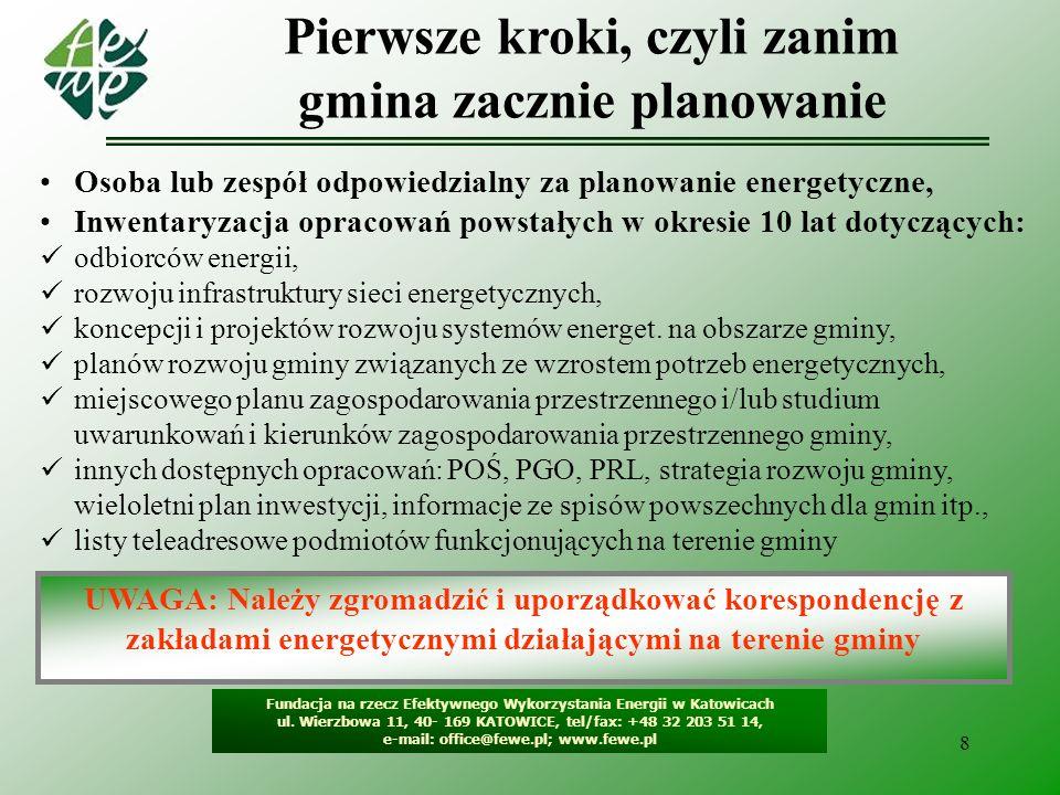 8 Pierwsze kroki, czyli zanim gmina zacznie planowanie Fundacja na rzecz Efektywnego Wykorzystania Energii w Katowicach ul. Wierzbowa 11, 40- 169 KATO