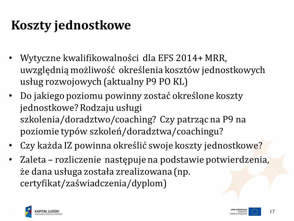 17 Koszty jednostkowe Wytyczne kwalifikowalności dla EFS 2014+ MRR, uwzględnią możliwość określenia kosztów jednostkowych usług rozwojowych (aktualny