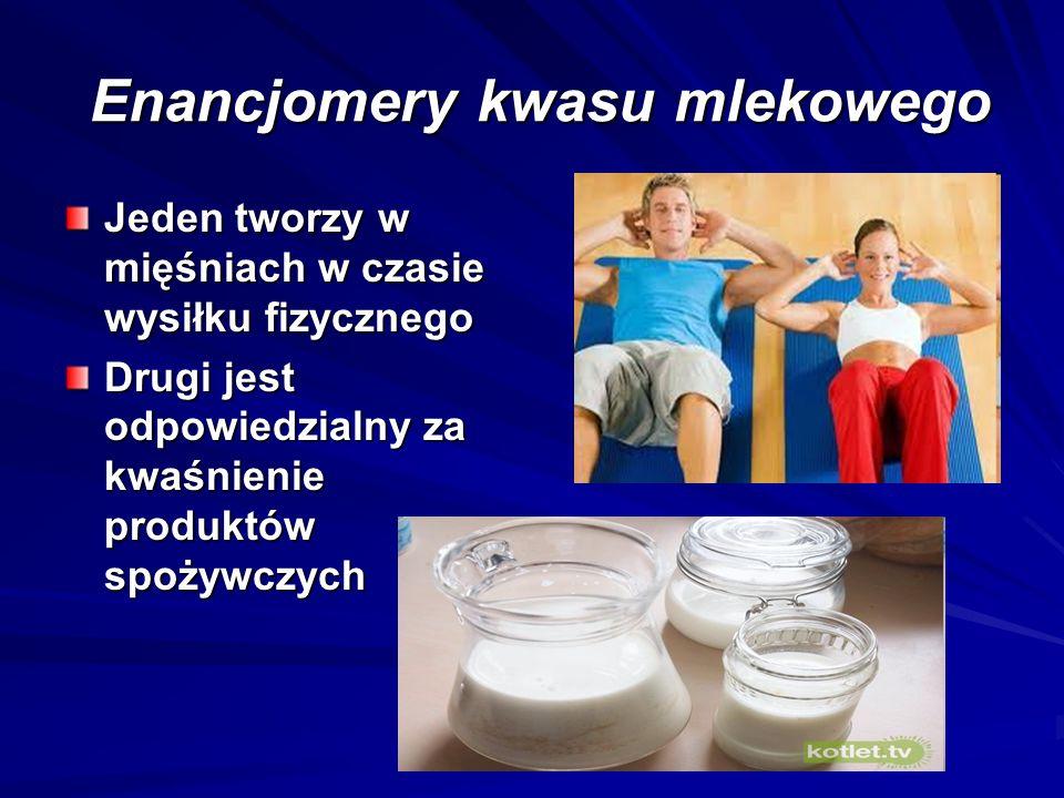 Enancjomery kwasu mlekowego Enancjomery kwasu mlekowego Jeden tworzy w mięśniach w czasie wysiłku fizycznego Drugi jest odpowiedzialny za kwaśnienie p
