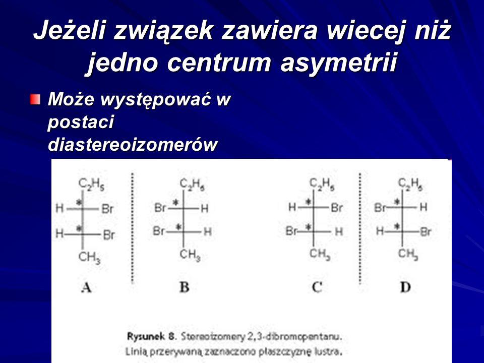 Jeżeli związek zawiera wiecej niż jedno centrum asymetrii Może występować w postaci diastereoizomerów