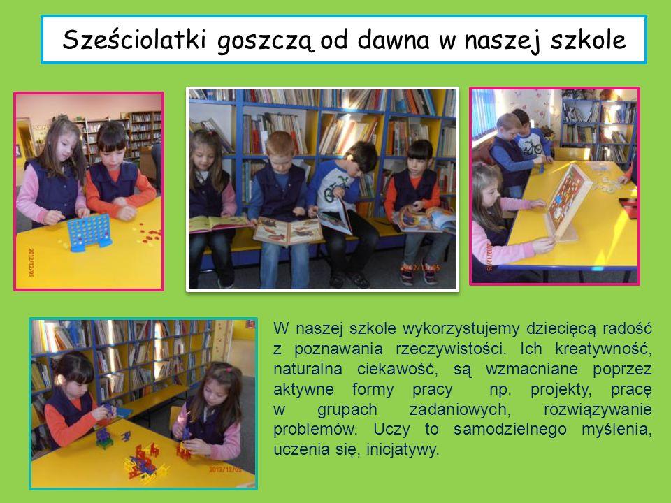 Sześciolatki goszczą od dawna w naszej szkole W naszej szkole wykorzystujemy dziecięcą radość z poznawania rzeczywistości. Ich kreatywność, naturalna