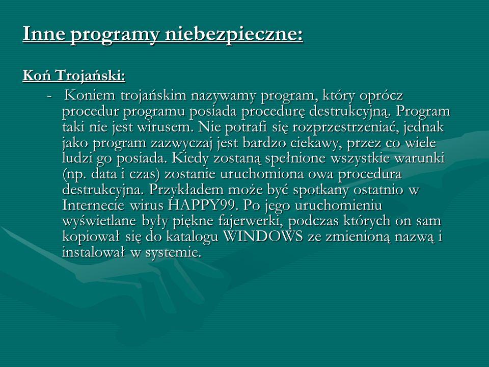 Nie rezydentne: - Są aktywne jedynie wtedy, gdy jest wykonywany zainfekowany program użytkowy. Wykonują one całkowicie swój program na tym etapie i ni