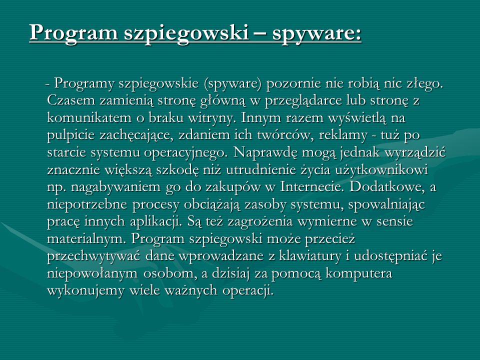 Inne programy niebezpieczne: Koń Trojański: - Koniem trojańskim nazywamy program, który oprócz procedur programu posiada procedurę destrukcyjną. Progr