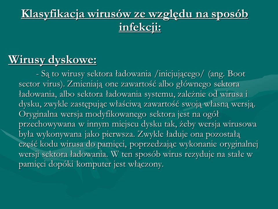 Klasyfikacja wirusów ze względu na sposób infekcji: Wirusy dyskowe: - Są to wirusy sektora ładowania /inicjującego/ (ang.