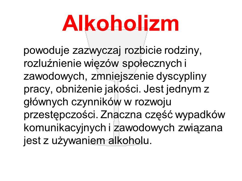Alkoholizm powoduje zazwyczaj rozbicie rodziny, rozluźnienie więzów społecznych i zawodowych, zmniejszenie dyscypliny pracy, obniżenie jakości.