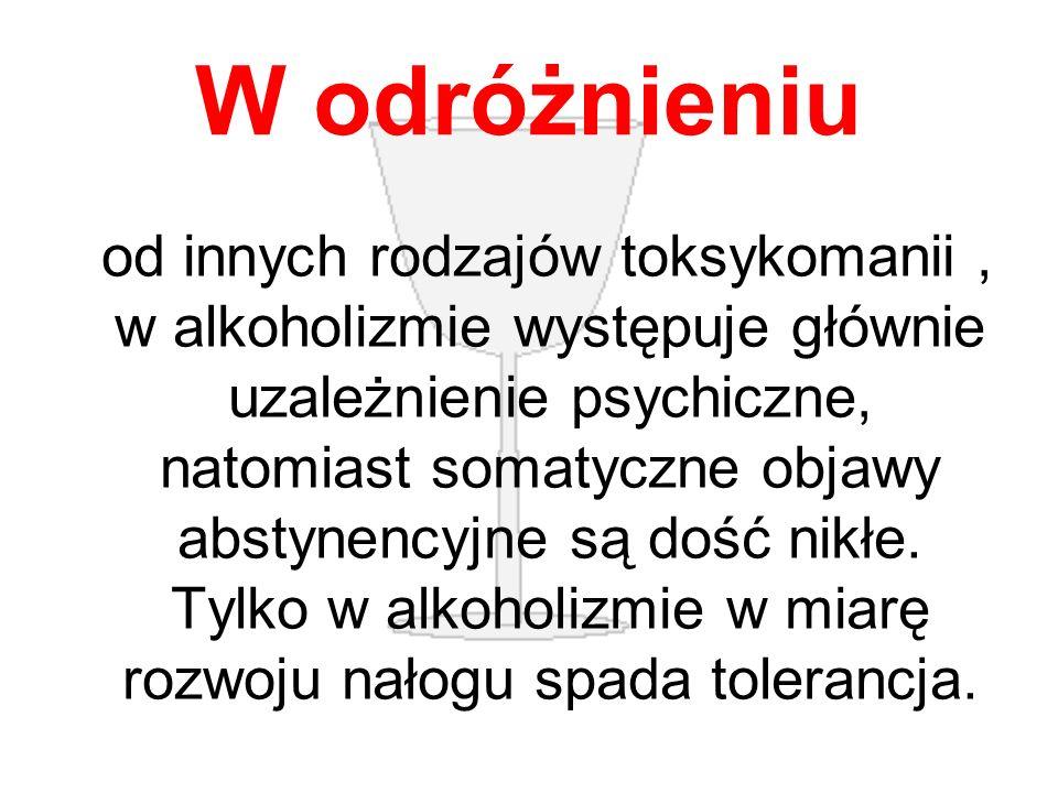 W odróżnieniu od innych rodzajów toksykomanii, w alkoholizmie występuje głównie uzależnienie psychiczne, natomiast somatyczne objawy abstynencyjne są dość nikłe.
