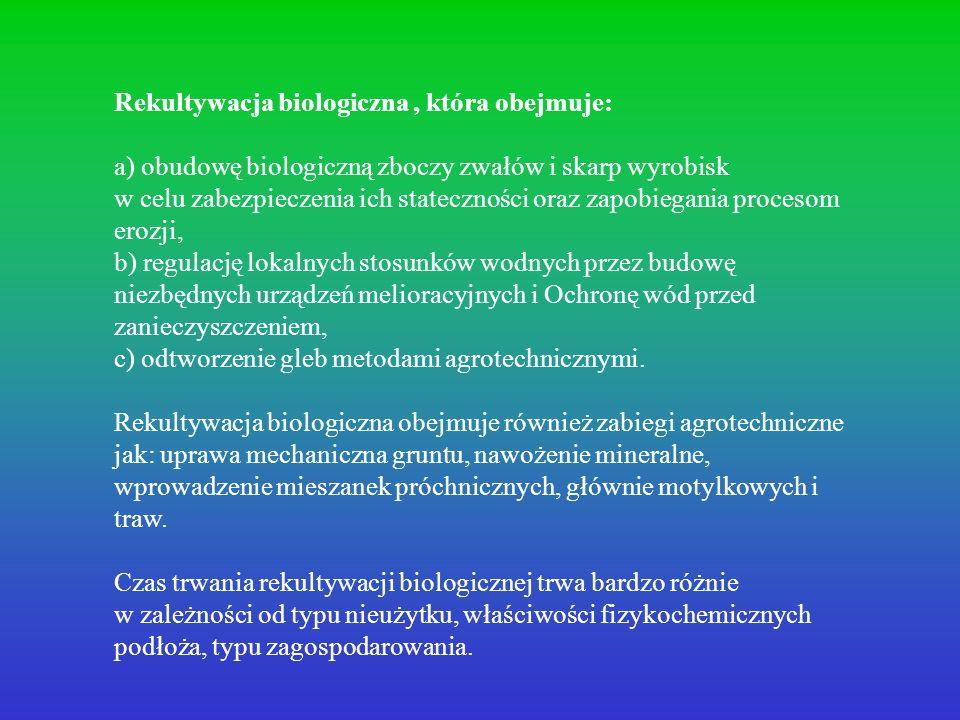 Rekultywacja biologiczna, która obejmuje: a) obudowę biologiczną zboczy zwałów i skarp wyrobisk w celu zabezpieczenia ich stateczności oraz zapobiegan