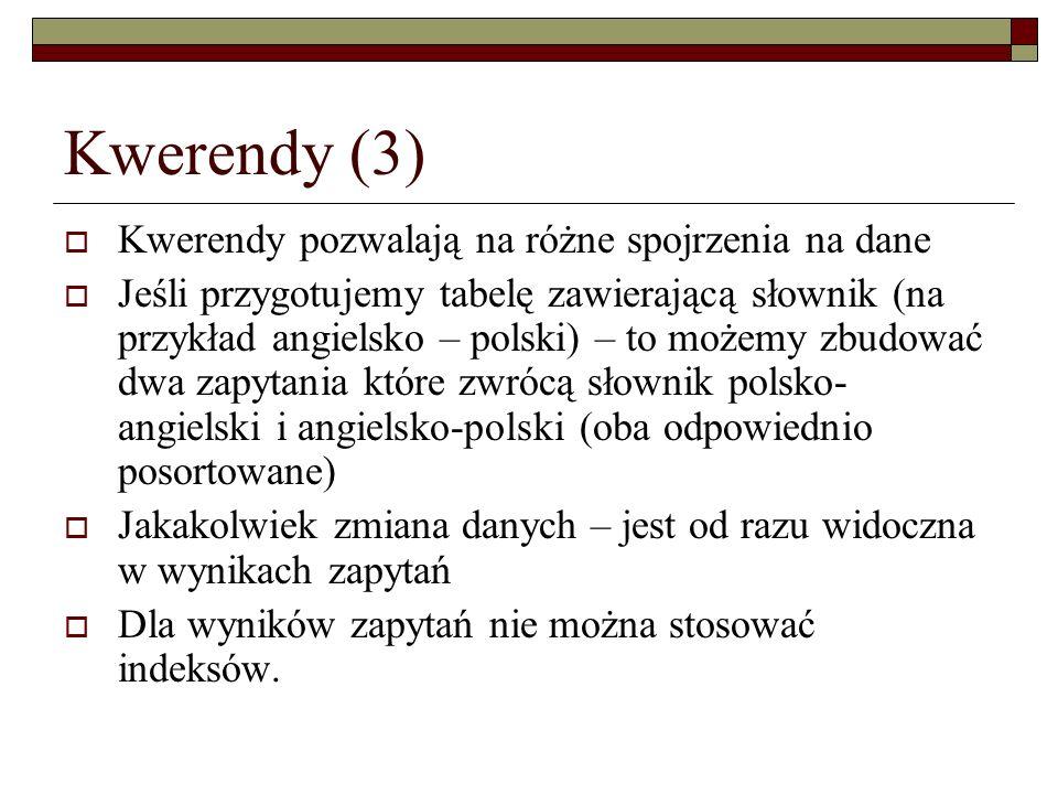 Kwerendy (3) Kwerendy pozwalają na różne spojrzenia na dane Jeśli przygotujemy tabelę zawierającą słownik (na przykład angielsko – polski) – to możemy