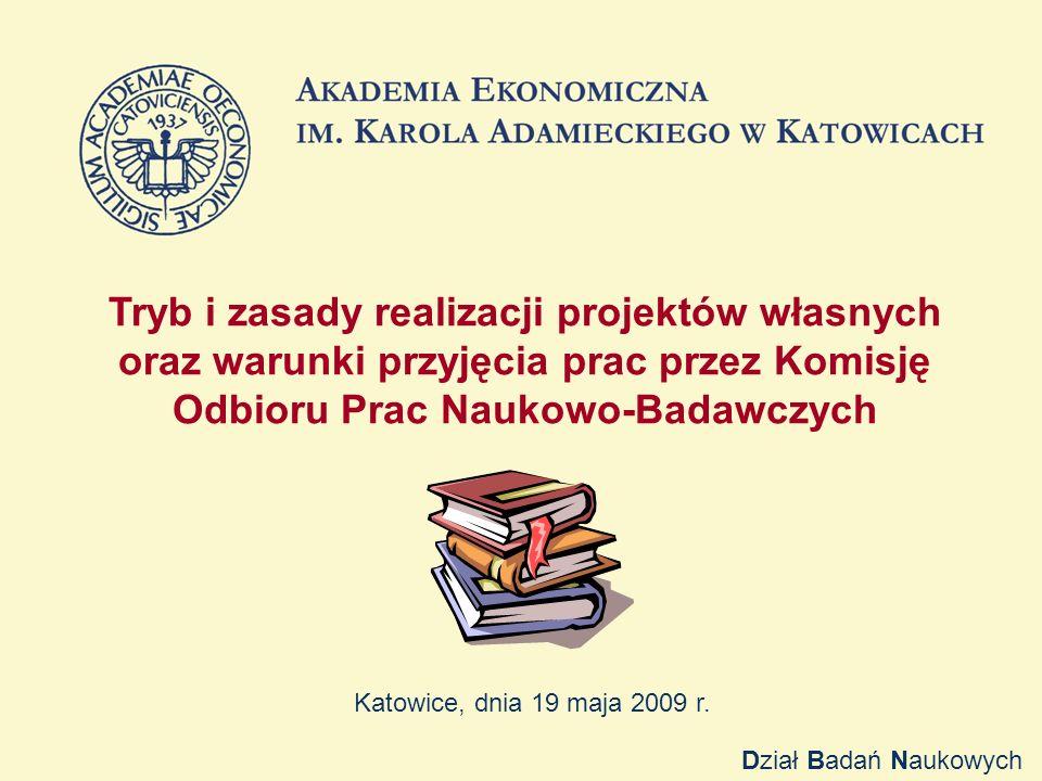 Tryb i zasady realizacji projektów własnych oraz warunki przyjęcia prac przez Komisję Odbioru Prac Naukowo-Badawczych Katowice, dnia 19 maja 2009 r.