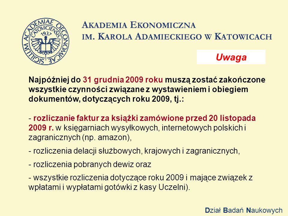 Najpóźniej do 31 grudnia 2009 roku muszą zostać zakończone wszystkie czynności związane z wystawieniem i obiegiem dokumentów, dotyczących roku 2009, tj.: - rozliczanie faktur za książki zamówione przed 20 listopada 2009 r.