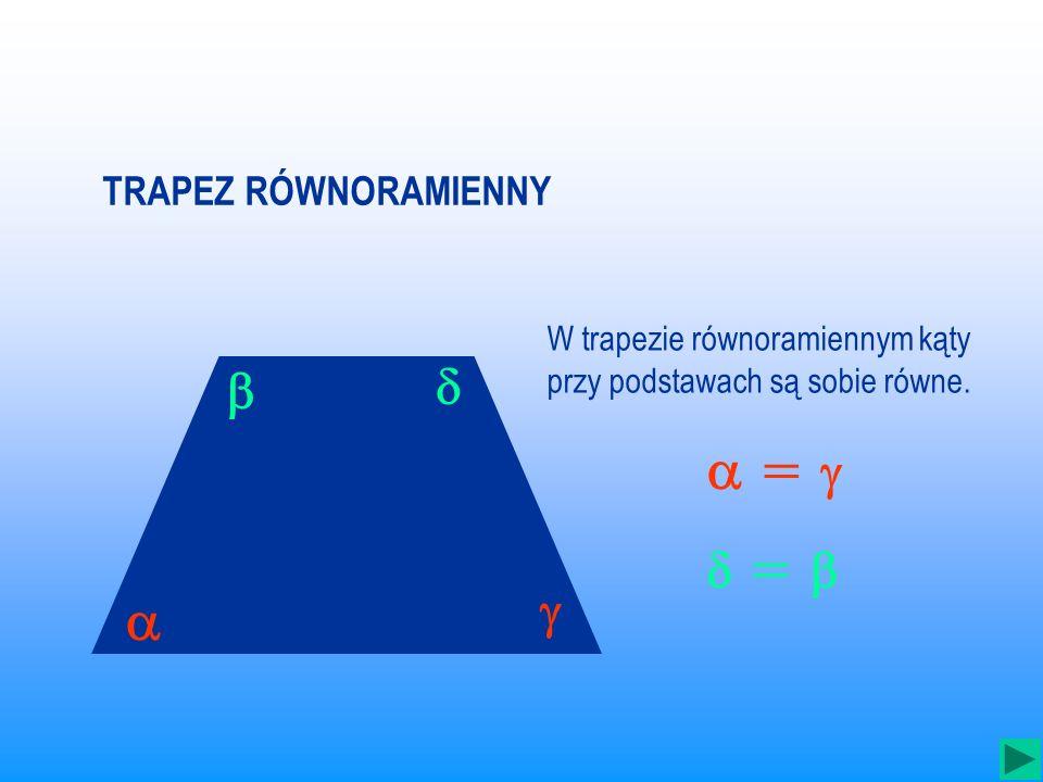 jest to trapez, którego ramiona są równej długości. To są trapezy równoramienne Zwróć uwagę, że każdy równoległobok(a więc i każdy prostokąt, kwadrat)