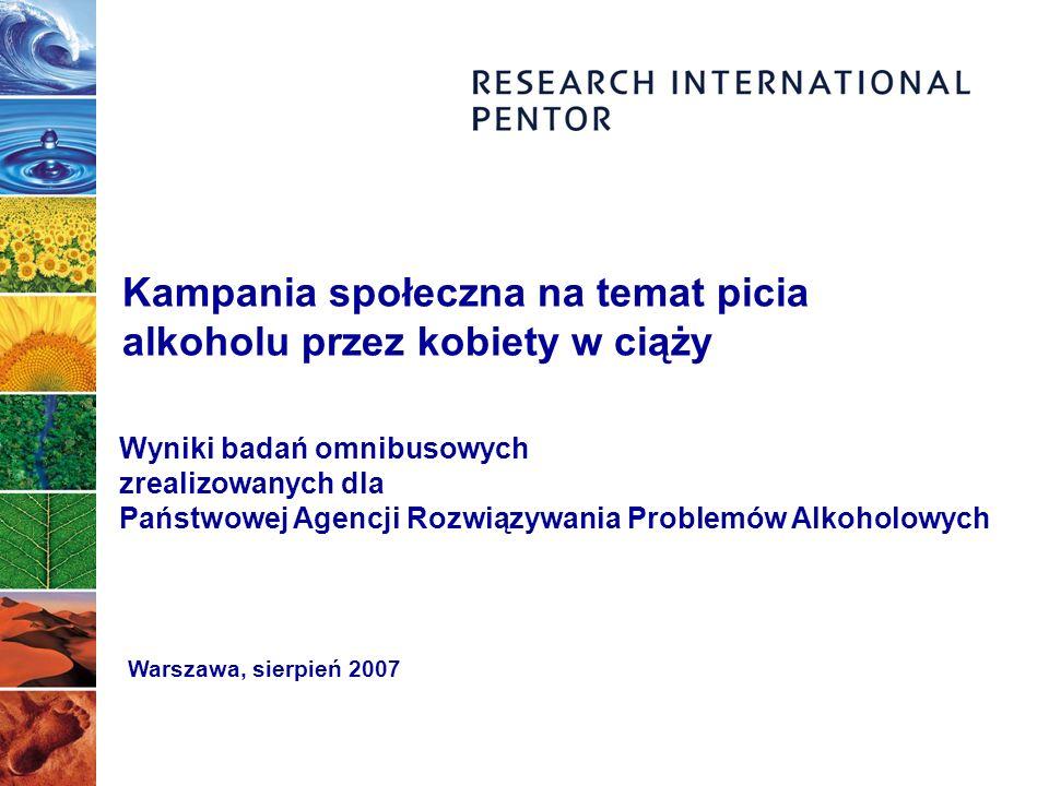 Kampania społeczna na temat picia alkoholu przez kobiety w ciąży Wyniki badań omnibusowych zrealizowanych dla Państwowej Agencji Rozwiązywania Problemów Alkoholowych Warszawa, sierpień 2007