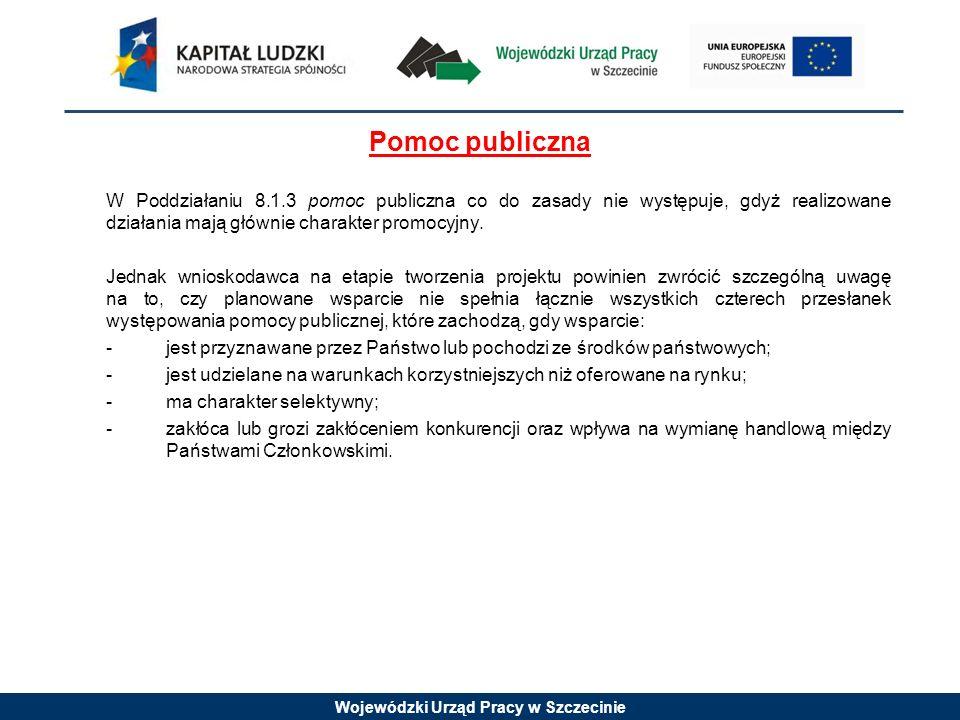 Wojewódzki Urząd Pracy w Szczecinie Pomoc publiczna W Poddziałaniu 8.1.3 pomoc publiczna co do zasady nie występuje, gdyż realizowane działania mają g