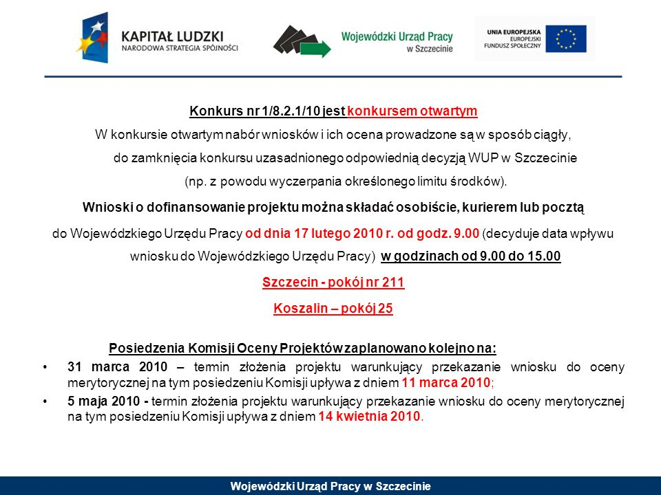 Wojewódzki Urząd Pracy w Szczecinie Konkurs nr 1/8.2.1/10 jest konkursem otwartym W konkursie otwartym nabór wniosków i ich ocena prowadzone są w spos