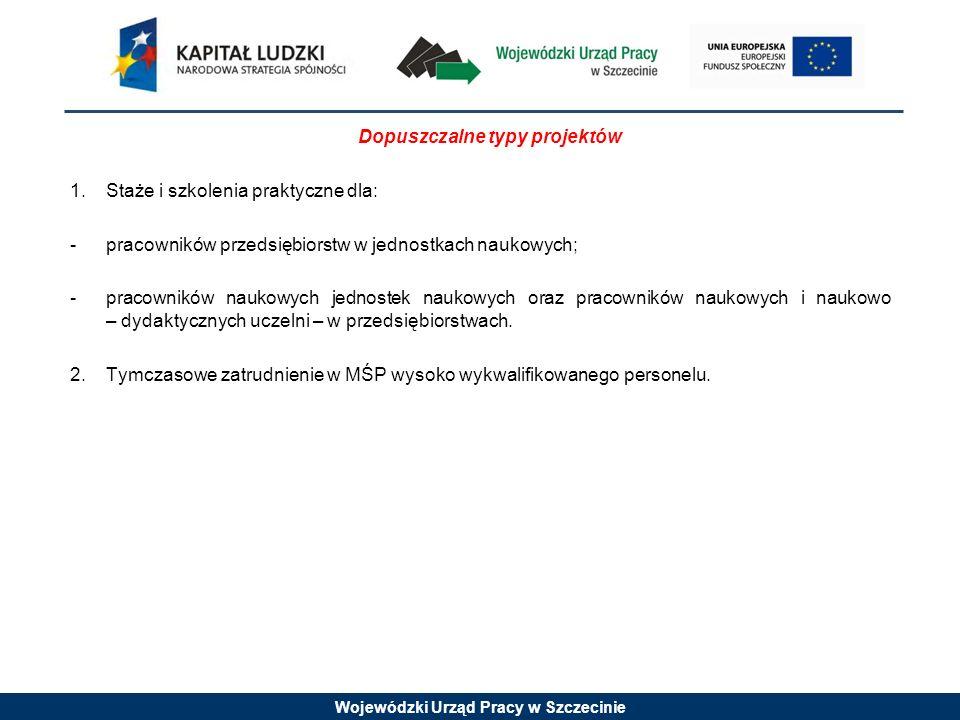 Wojewódzki Urząd Pracy w Szczecinie Dopuszczalne typy projektów 1.Staże i szkolenia praktyczne dla: -pracowników przedsiębiorstw w jednostkach naukowy