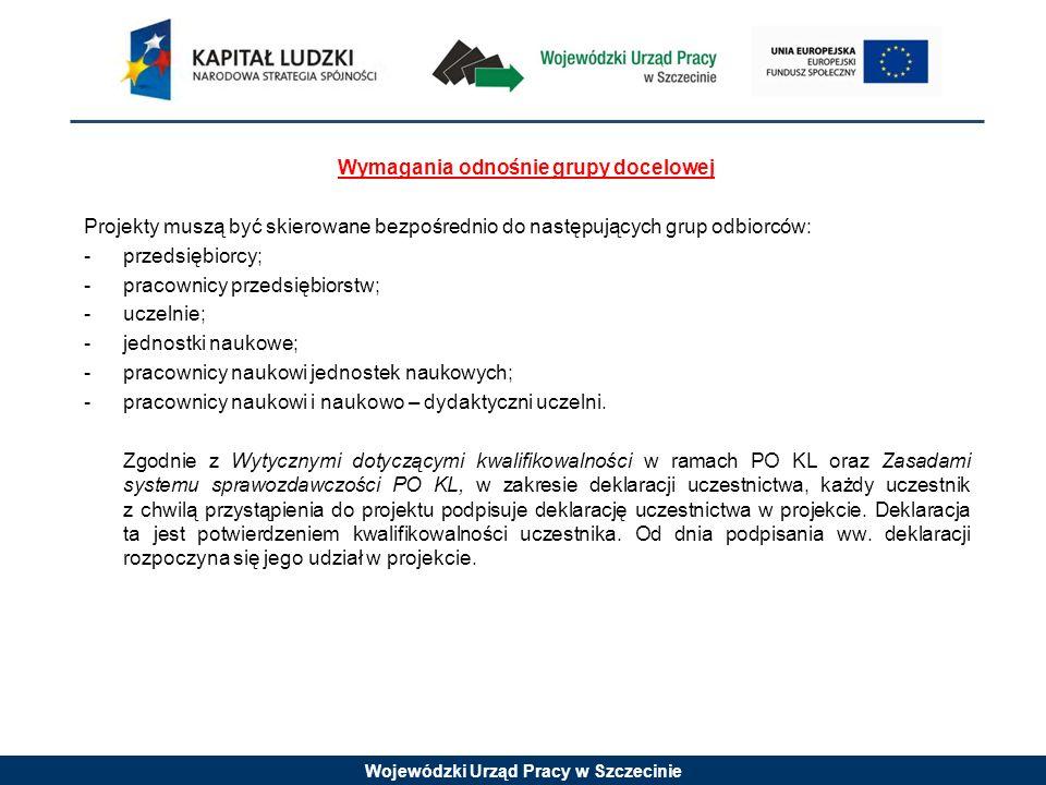 Wojewódzki Urząd Pracy w Szczecinie Wymagania odnośnie grupy docelowej Projekty muszą być skierowane bezpośrednio do następujących grup odbiorców: -pr