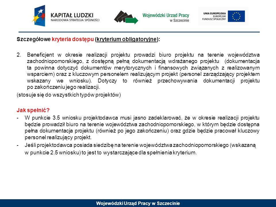 Wojewódzki Urząd Pracy w Szczecinie Szczegółowe kryteria dostępu (kryterium obligatoryjne): 2.Beneficjent w okresie realizacji projektu prowadzi biuro