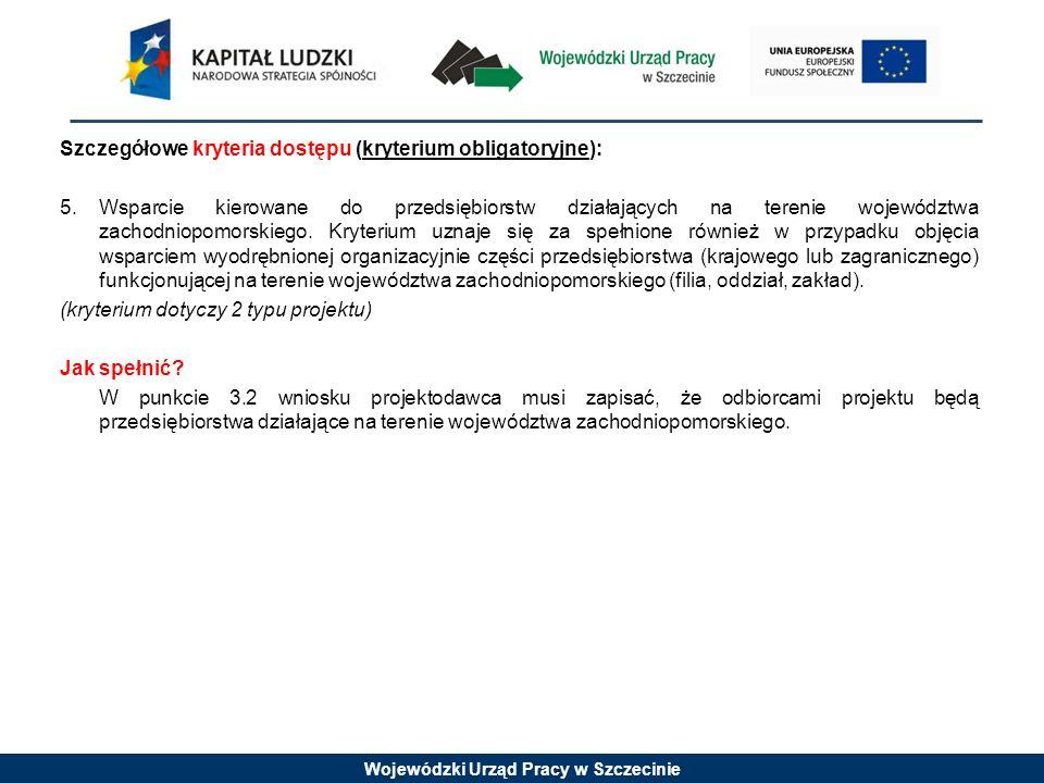 Wojewódzki Urząd Pracy w Szczecinie Szczegółowe kryteria dostępu (kryterium obligatoryjne): 5.Wsparcie kierowane do przedsiębiorstw działających na te