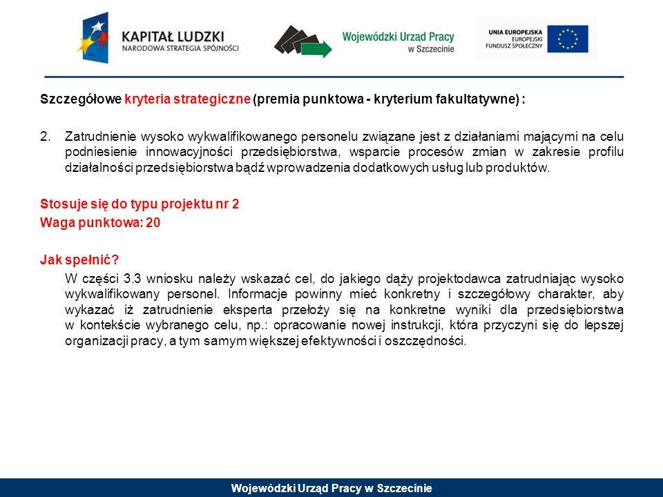Wojewódzki Urząd Pracy w Szczecinie Szczegółowe kryteria strategiczne (premia punktowa - kryterium fakultatywne) : 2. Zatrudnienie wysoko wykwalifikow